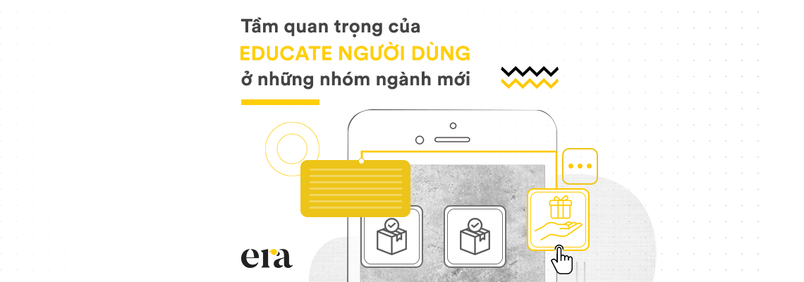Tầm quan trọng của việc educate người dùng ở những nhóm ngành mới