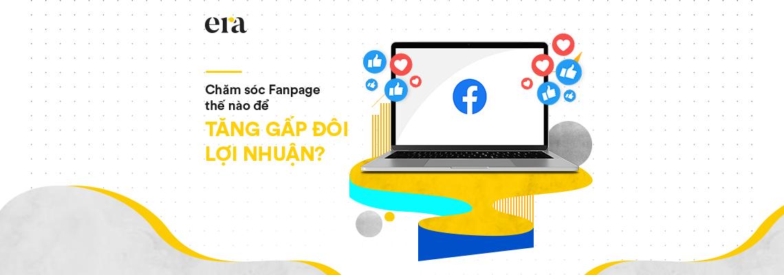 Chăm sóc Fanpage thế nào để tăng gấp đôi lợi nhuận?